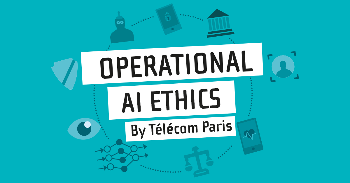 Operational AI Ethics: the new research initiative of Télécom Paris